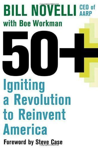 Bill  Novelli 50 + Ingniting a Revolution to Reinvent America