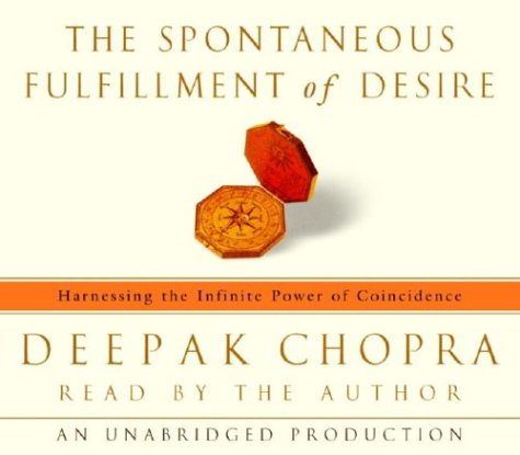 Deepak  Chopra The Spontaneous Fulfillment of Desire