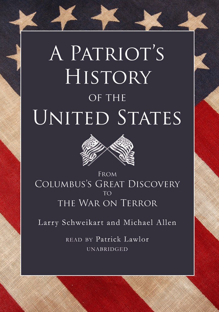 Larry  Schweikart A Patriot's History of the United States