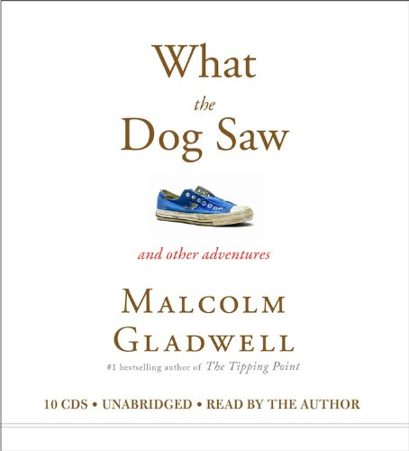 Malcolm Gladwell What the Dog Saw- And Other Adventures