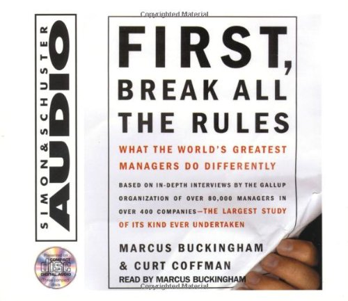 Marcus Buckingham First, Break All The Rules- What The Worlds Greatest Managers Do Differently