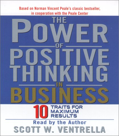 Scott W.  Ventrella The Power of Positive Thinking in Business