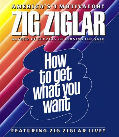 Zig  Ziglar How To Get What You Want